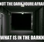 When People Say They're Scared Of The Dark