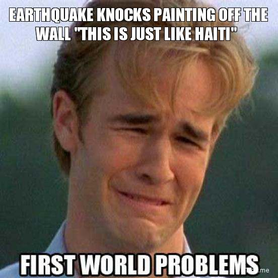Earthquake 25 Pictures of The Most Comfortably Uncomfortable First World Problems