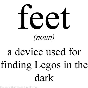 Feet 25 Hilarious Real Life Definitions of Common Words and Phrases 