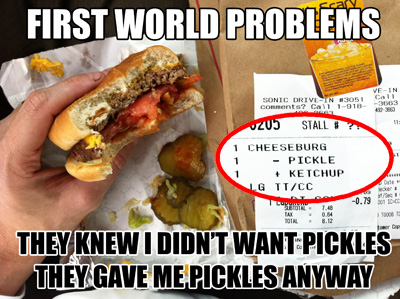 I didnt want pickles 25 Pictures of The Most Comfortably Uncomfortable First World Problems