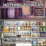 Nothing to wear - nothing to eat