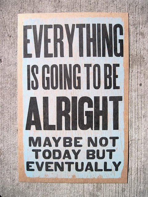 everything is going to be alright A Little Inspiration Goes a Long Way, Pick Some =)