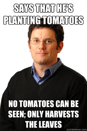 planting tomatoes Best of Repressed Suburban Father Meme (15 Pics)