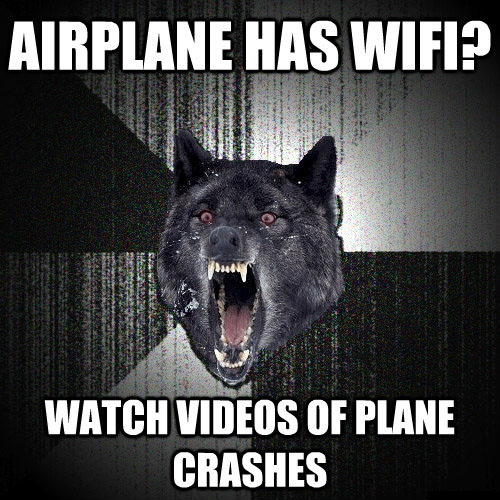 Airplane has wifi Insanity wolf Return of the Wolfpack: Top 15 Courage and Insanity Wolf Memes