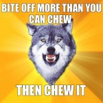 More than you can chew - Courage wolf