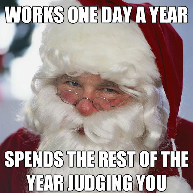 Scumbag Santa works one day a year Collection of 10 Best Santa Memes to make your Christmas Funnier