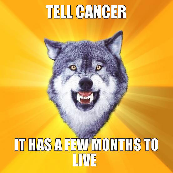 Tell cancer Courage wolf Return of the Wolfpack: Top 15 Courage and Insanity Wolf Memes
