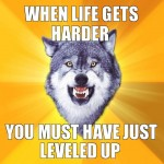 When life gets harder - Courage wolf