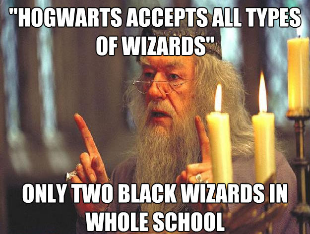 hogwarts accepts all types of wizards Scumbag Dumbledore: Hilarious Dumbledore Memes That Make His Douchery Shine