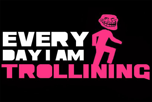 Everyday i am trollining