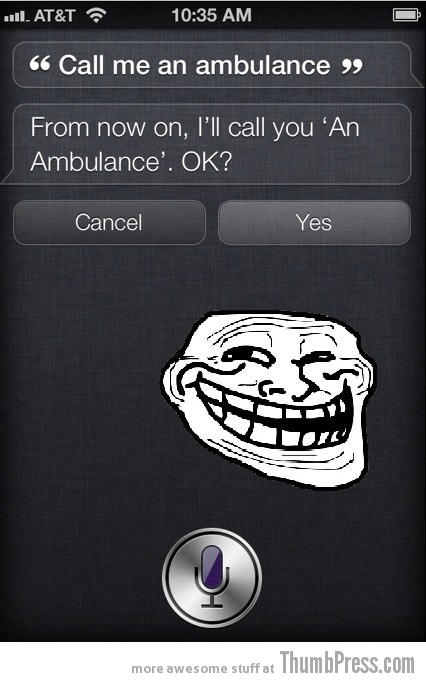 Siri trolled The Best of Trolling: 15 Hilarious Images That Confirm Trolling is An Art