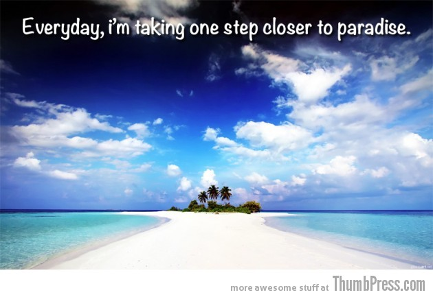 paradise is close 630x433 A Terrific 2012: Top 15 Inspirational Pictures to Start New Year on a Positive Note