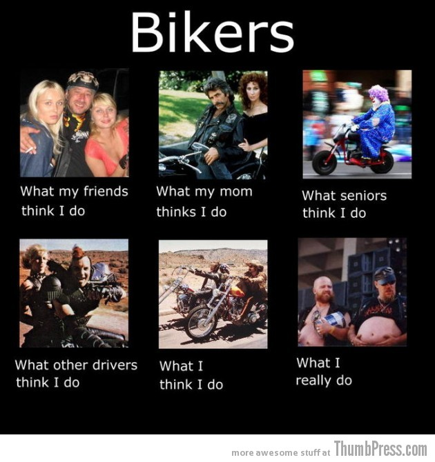 Bikers 630x670 The Best of What People Think I Do / What I Really Do Meme (25 Pics)