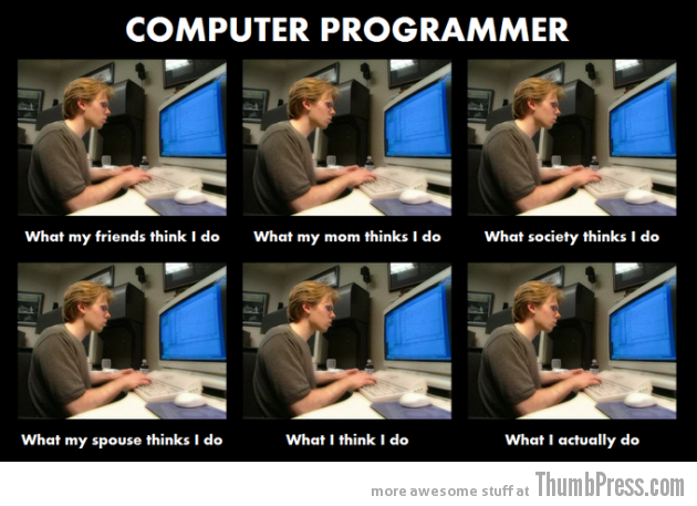 Computer Programmer 630x457 The Best of What People Think I Do / What I Really Do Meme (25 Pics)