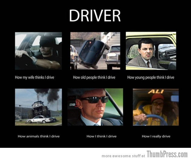 Drivers 630x526 The Best of What People Think I Do / What I Really Do Meme (25 Pics)