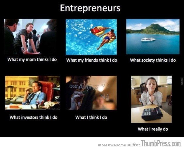 Entrepreneurs 630x512 The Best of What People Think I Do / What I Really Do Meme (25 Pics)