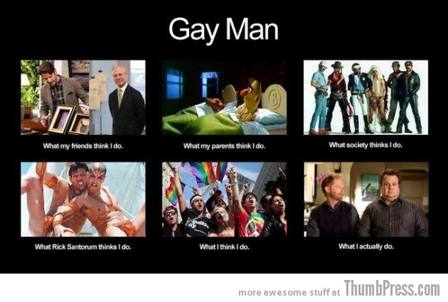 Gay Man 630x425 The Best of What People Think I Do / What I Really Do Meme (25 Pics)