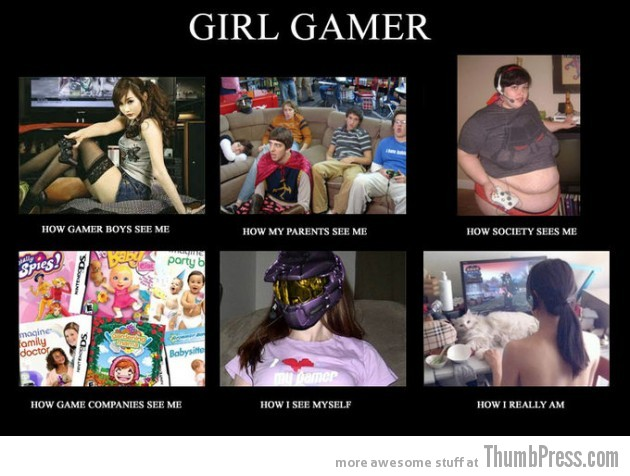 Girl Gamer 630x476 The Best of What People Think I Do / What I Really Do Meme (25 Pics)