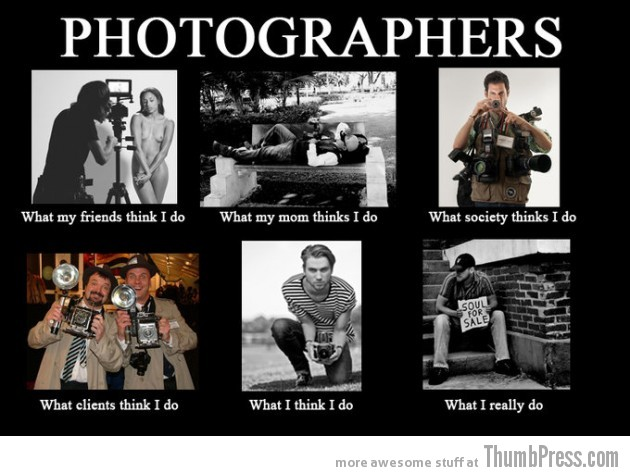 Photographer 630x476 The Best of What People Think I Do / What I Really Do Meme (25 Pics)