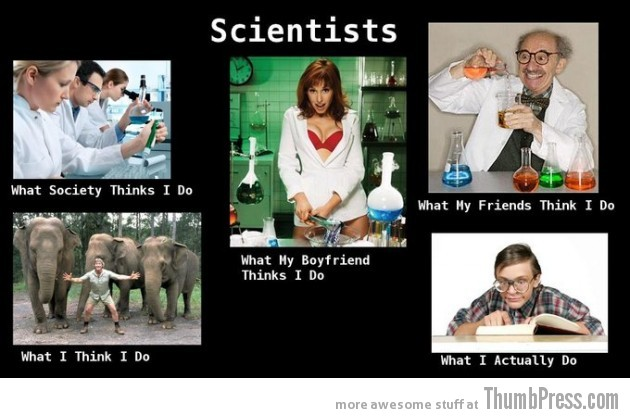 Scientists 630x418 The Best of What People Think I Do / What I Really Do Meme (25 Pics)