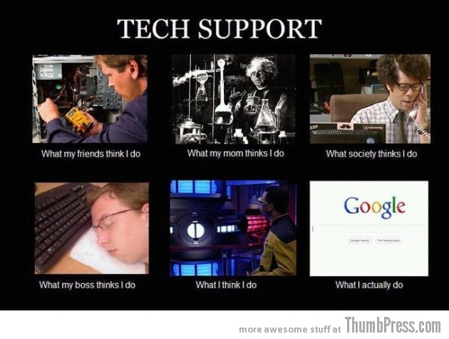 Tech Support 630x475 The Best of What People Think I Do / What I Really Do Meme (25 Pics)