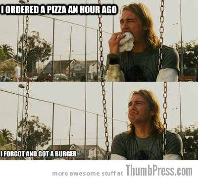 I want my pizza Rich Stoner Dilemmas: First World Stoner Problems (11 Hilarious Memes)