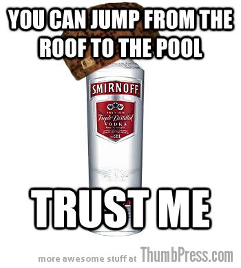 Trust me you can jump Drunk LOLs: The Best of Scumbag Alcohol (10 Memes)