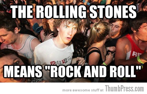 The Rolling Stones Sudden Clarity Clarence   The Awkward Moment When You Realize That You Knew it All The Time