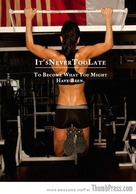 Its never too late Moving Motivation: 15 Inspirational Pictorial Quotes to Help You Start Exercising