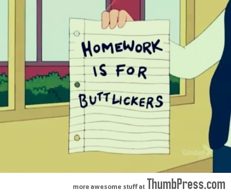 Homework is for...