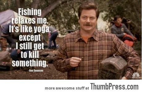  Ron Swanson on yoga and fishing