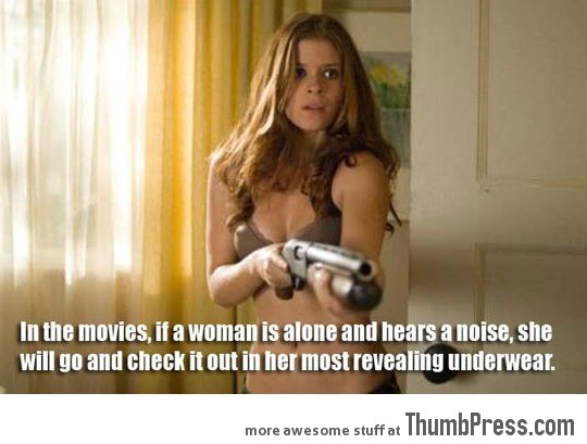 When a woman hears a noise in a movie…