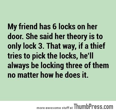My friend has 6 locks on her door