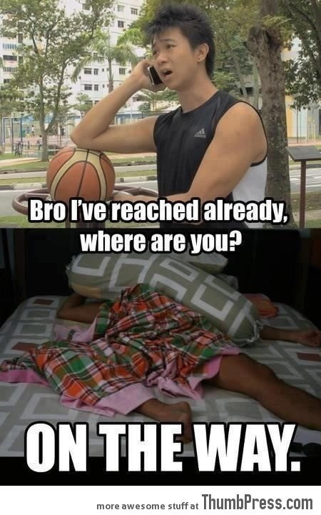 Bro! where are you