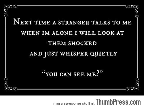 NEXT TIME A STRANGER TALKS TO ME...