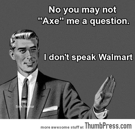 YOU MAY NOT AXE ME A QUESTION.