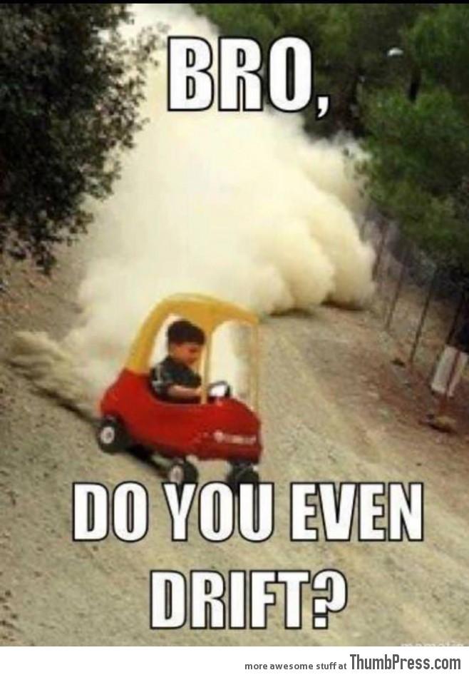 Bro do you even drift