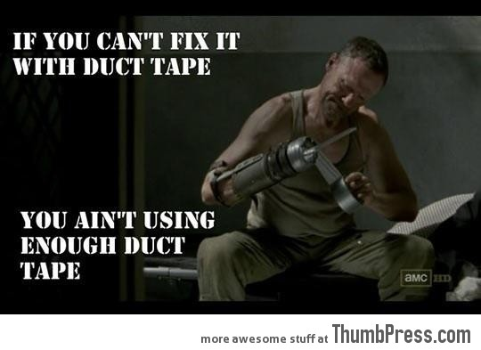 Duct tape for life