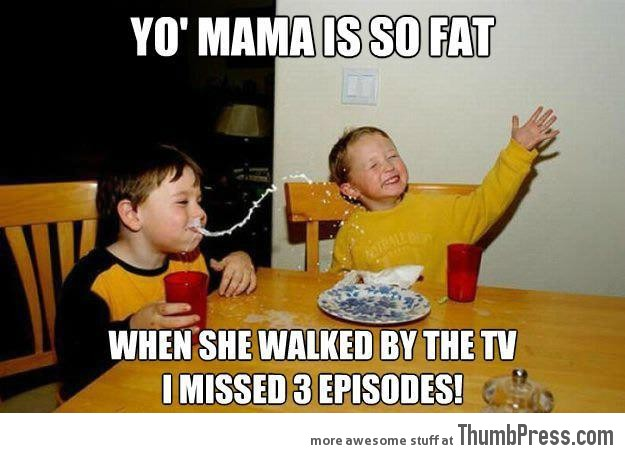 Yo' mama so fat