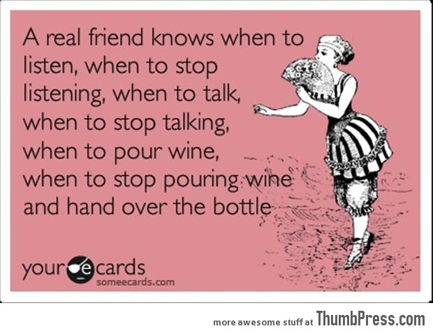 A real friend knows...