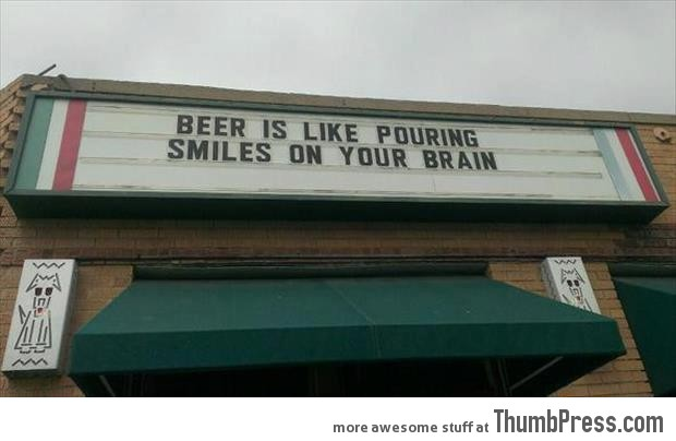Beer is like pouring smiles on your brain..