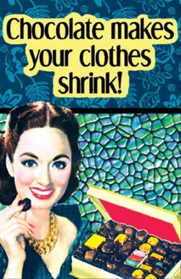 Chocolate makes your cloth shrink
