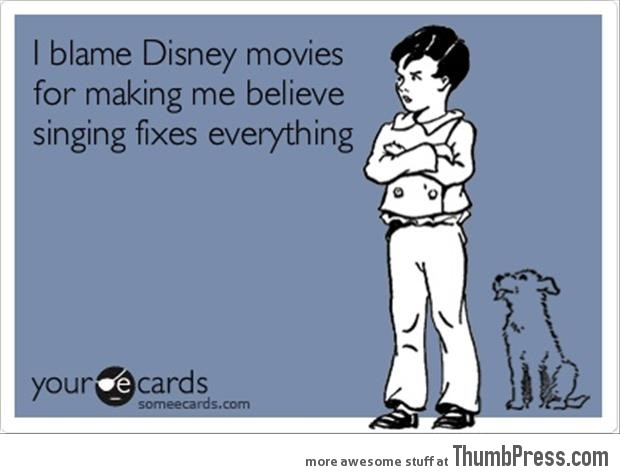I blame disney movies
