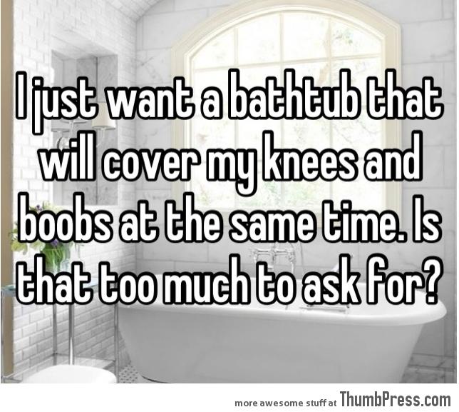 I just want a bathtub