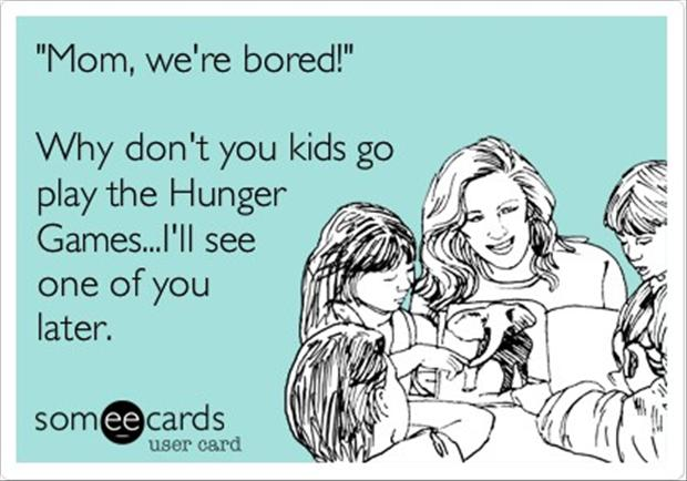 Mom, we're bored!