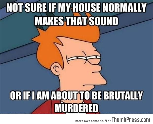 Not sure if my house..