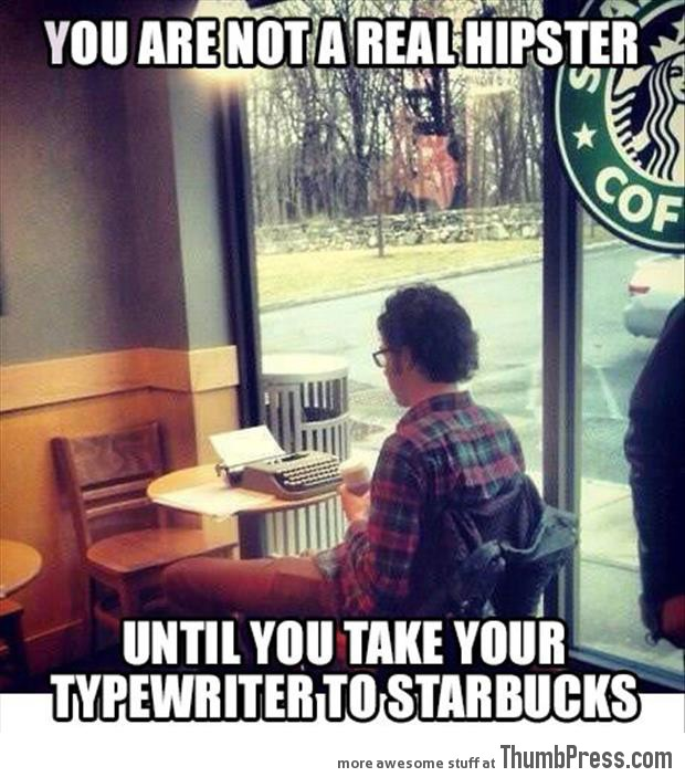You are not a real hipster until...