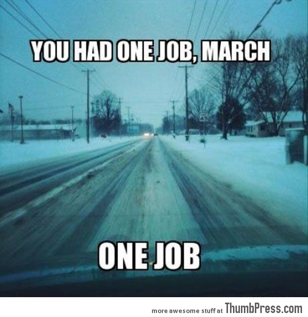 You had one job, March