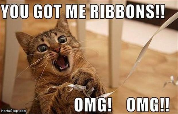 You got me ribbons