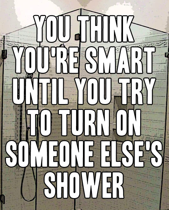 You think you're smart until you try to...